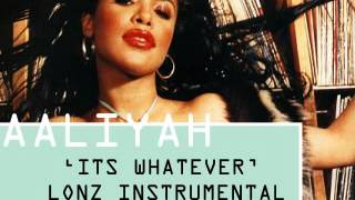 Aaliyah - Its Whatever (L0NZ Instrumental)
