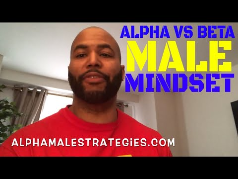 The Biggest Difference Between An Alpha Male Mindset & A Beta Male Mindset
