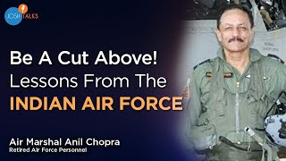 Touch The Sky Of SUCCESS With The INDIAN AIR FORCE   Air Marshal Anil Chopra(Retd)   Josh Talks