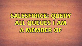 Salesforce: Query all queues I am a member of
