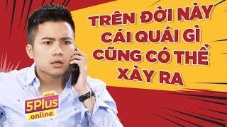 5Plus Online | Chuyện Quái Gì Cũng Có Thể Xảy Ra | Tập Full | Phim Hài 2019