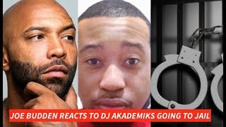 Joe Budden REACTS to Dj Akademiks going to Jail for 3 to 5 Years in New Jersey
