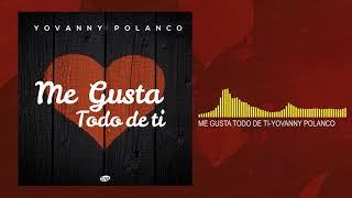 Me Gusta Todo de ti (Audio) - Yovanny Polanco  (Video)