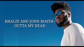 Khalid Ft. John Mayer   Outta My Head (Lyrics)