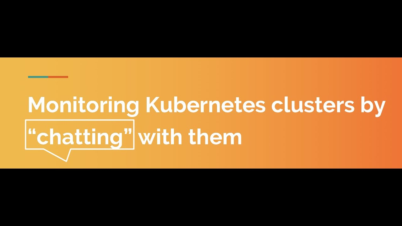"Monitoring Kubernetes Clusters by ""chatting"" with them"