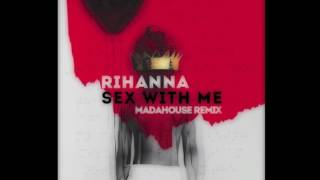 Rihanna   Sex With Me (Madahouse Remix) Free Download Future Trap
