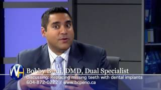 Replace Missing Teeth with Dental Implants with Vancouver Dr. Bobby Birdi
