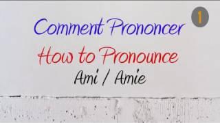 How to Pronounce – Comment Prononcer: Ami / Amie (Friend)