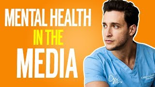 Mental Health In The Media: Good Intentions, Bad Outcomes? | Doctor Mike