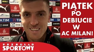 Krzysztof Piątek po debiucie w AC Milan