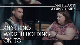 Anything Worth Holding On To (Matt Bloyd and Chrissy Metz)