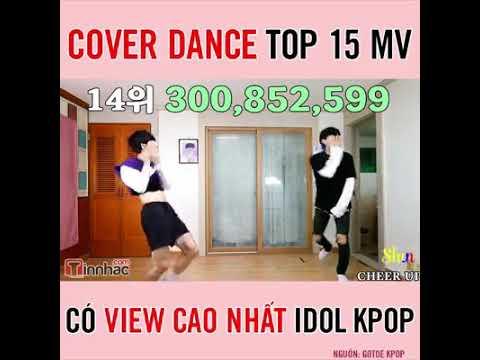 Cover dance top 15 mv có view cao nhất idol kpop .