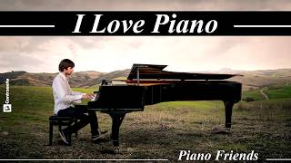 I LOVE PIANO, Relaxing Piano Music, The Best Piano Friends on Piano, Musica Romantica Instrumental