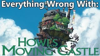 Everything Wrong With: Howls Moving Castle (Howl No Ugoku Shiro)