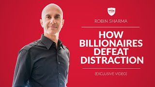 How Billionaires Defeat Distraction | Robin Sharma