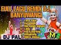 Download Lagu LAGU DJ REMIX BANYUWANGI 2020  FULL ASSIIKK Mp3 Free