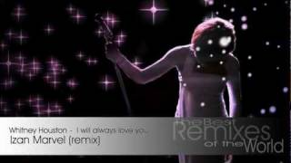 Whitney Houston   I Will Always Love You   (Izan Marvel Remix) 2012