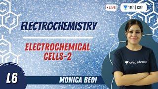 Electrochemistry-L6 | Electrochemical Cells-2 | Chemistry | Unacademy Class 11&12 | Monica Bedi - MONICA