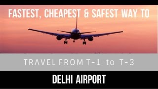How to travel between T1-D and T- 3 : Delhi Airport (Complete travel guide)