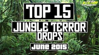 Top 15 Jungle Terror Drops (June 2015)