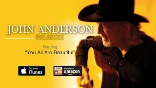 "John Anderson - ""You All Are Beautiful"" (Fan Dedication)"
