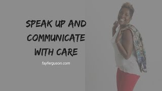 Speak Up and Communicate With Care (Learn How)