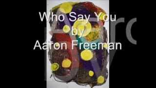 Who Say You by Aaron Freeman
