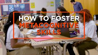 How to Foster Metacognitive Skills for Independent Learning