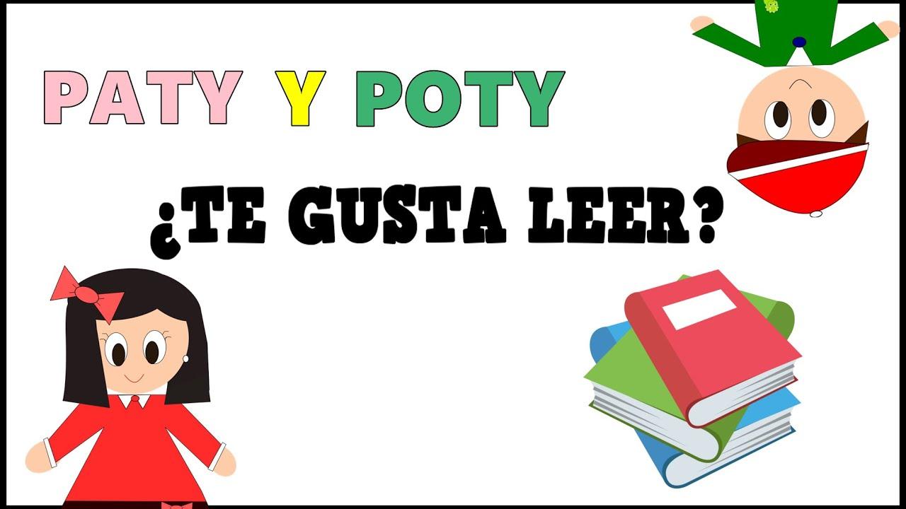 ¿Te Gusta Leer? - Cuento de Paty y Poty - Vídeos educativos para Niñosy Bebés - Paty y Poty