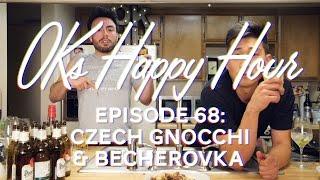 OKs Happy Hour Ep. 68: Czech Gnocchi & Becherovka