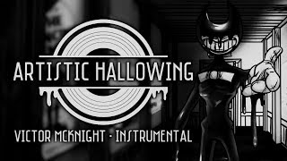 "【BENDY SONG INSTRUMENTAL】 ""ARTISTIC HALLOWING"" - Victor McKnight"