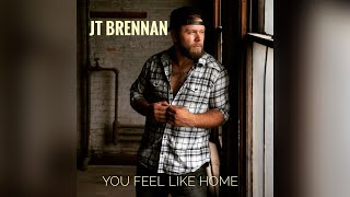 JT Brennan You Feel Like Home