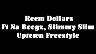 Reem dollars Ft Na Boogz ,Slimmy Slim uptown