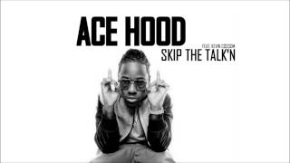 Ace Hood feat. Kevin Cossom - Skip the Talk'n (HD)