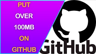 How to Upload Large Files (OVER 100Mb) to Github