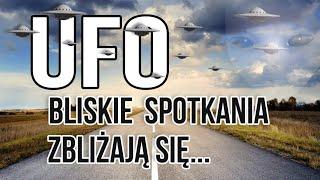 UFO- Bliskie spotkania zbliżają się …..Wiedza Dla Wszystkich