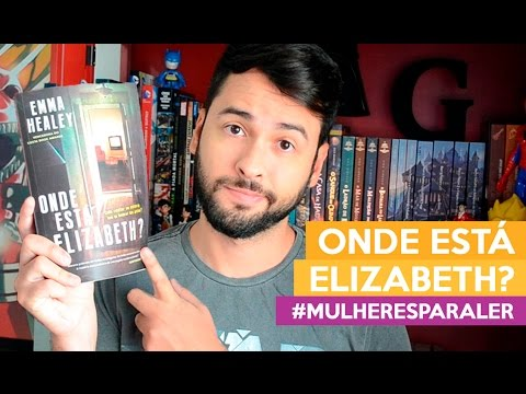 ONDE ESTÁ ELIZABETH? #Mulheresparaler | Admirável Leitor