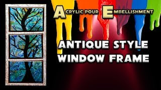 Acrylic Pour Embellishments: Antique Style Window Frame