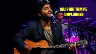 Arijit Singh ||  Aaj Phir Tum Pe ||  Unplugged ||  Music Addiction