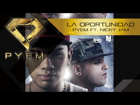 Letra La Oportunidad Pyem Ft Nicky Jam