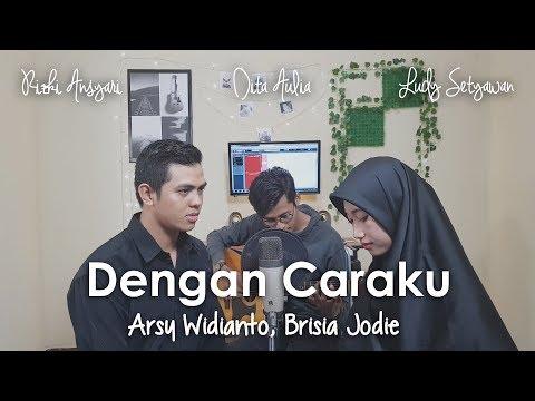 Dengan Caraku - Arsy Widianto, Brisia Jodie (Rizki Ansyari, Dita Aulia, Ludy Setyawan) Cover