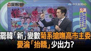 《新聞深喉嚨》精彩片段 罷韓「新」變數 菊系搶嘸高市主委 憂淪「抬轎」少出力?