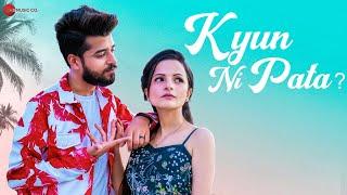 Kyun Ni Pata - Official Music Video | Kashish Kumar | Priya Rawat | Kartik Paliwal