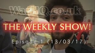 WarHQ.co.uk THE WEEKLY SHOW 13 March 2017