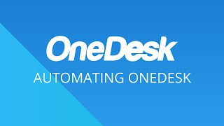 OneDesk – Getting Started: Automating OneDesk