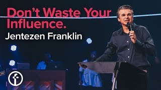 Don't Waste Your Influence | Jentezen Franklin