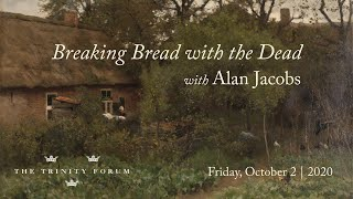 Online Conversation   Breaking Bread with the Dead, with Alan Jacobs