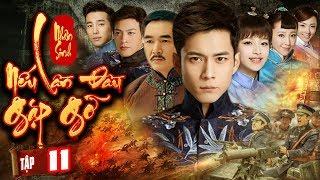 Phim Mới Hay Nhất 2020 | NHÂN SINH NẾU LẦN ĐẦU GẶP GỠ - Tập 11 | Phim Bộ Trung Quốc Hay Nhất 2020