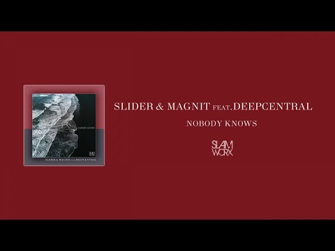 Slider & Magnit - Nobody Knows (Feat. Deepcentral)