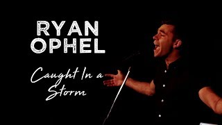 Ryan Ophel  Caught In A Storm